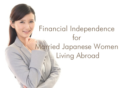 Financial Independence for Married Japanese Women Living Abroad