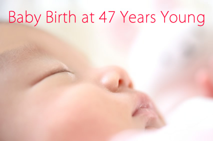 Baby Birth at 47 Years Young