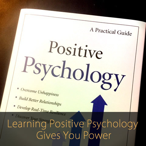 Learning Positive Psychology Gives You Power