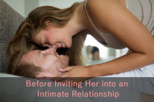 Before Inviting her into an Intimate Relationship