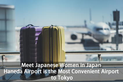 Meet Japanese Women in Japan: Haneda Airport is the Most Convenient Airport to Tokyo