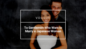 Do you want to marry a Japanese Woman