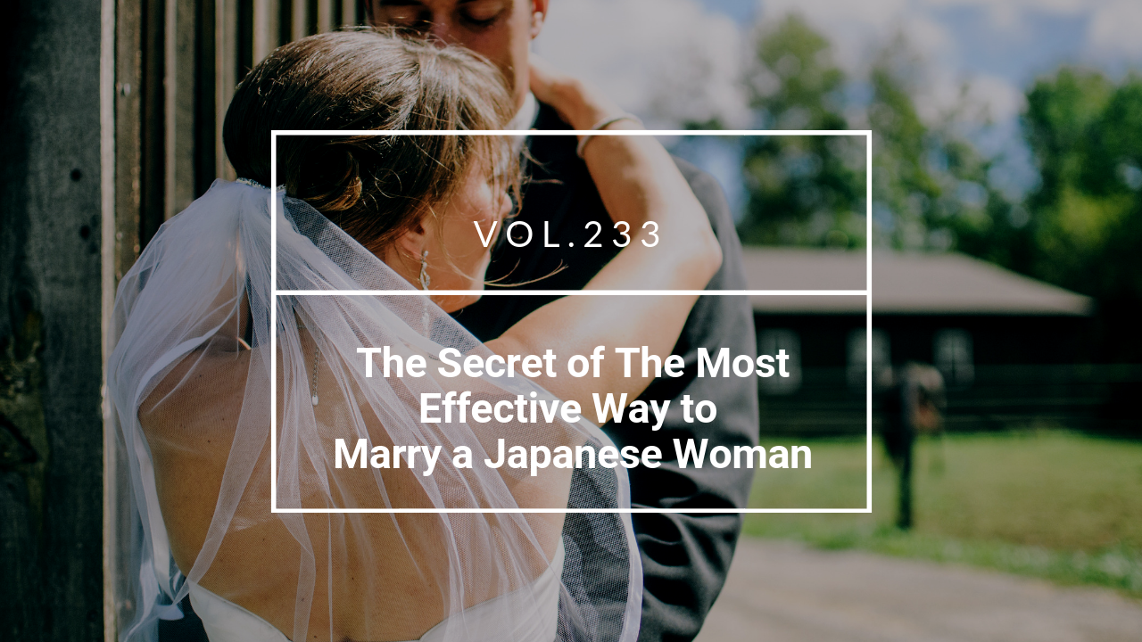 The Secret of The Most Effective Way to Marry a Japanese Woman