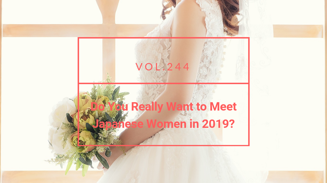 Do You Really Want to Meet Japanese Women in 2019