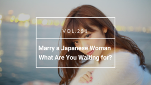 Marry a Japanese Woman: What Are You Waiting for?