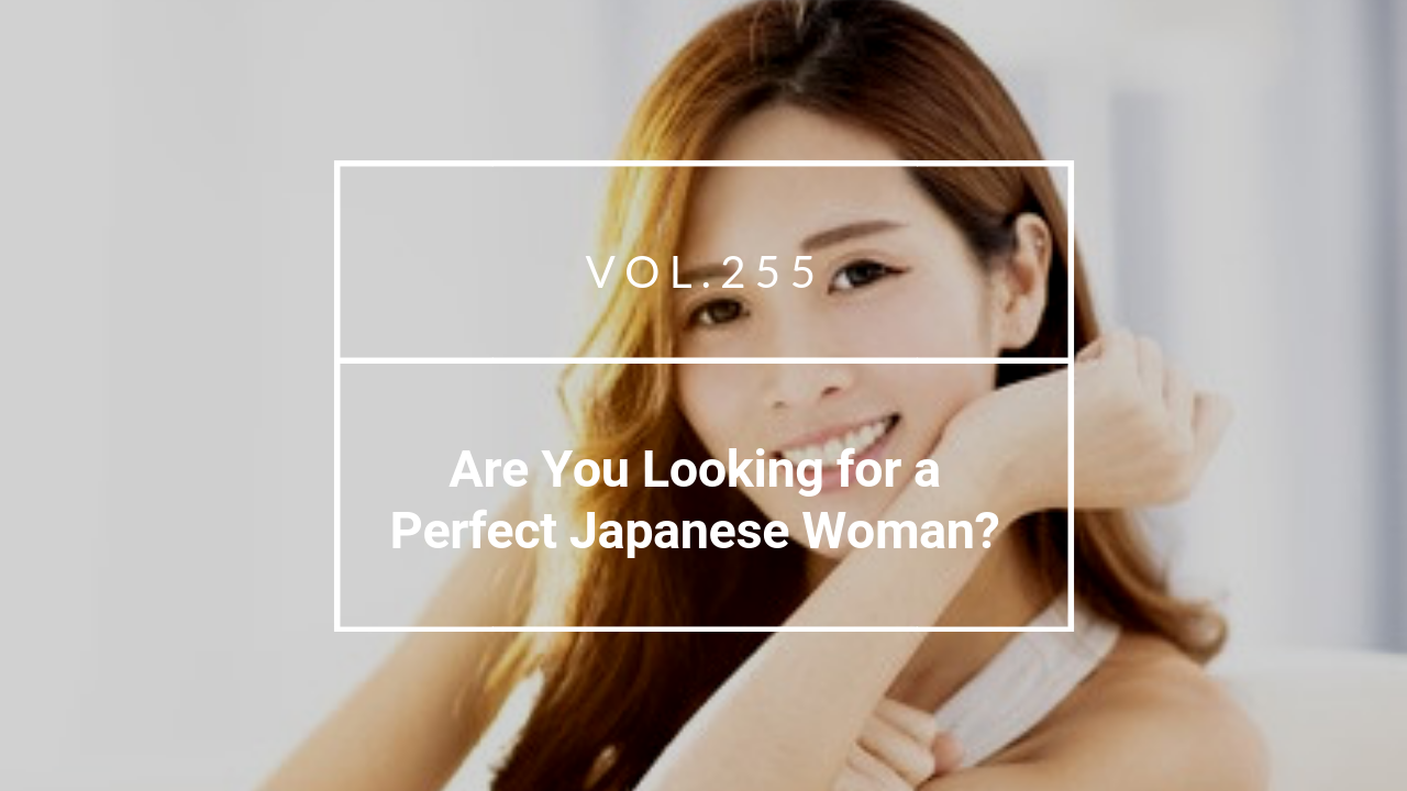 Are you looking for a perfect Japanese woman
