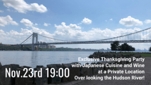 Exclusive Thanksgiving Party with Japanese Cuisine and Wine at a Private Location Overlooking the Hudson River!