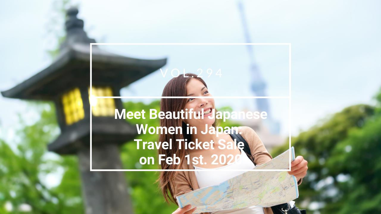 Meet Beautiful Japanese Women in Japan: Travel Ticket Sale on Feb 1st. 2020