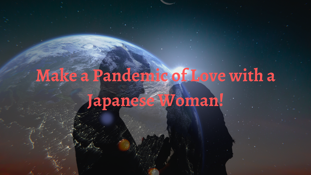 Make a Pandemic of Love with a Japanese Woman!