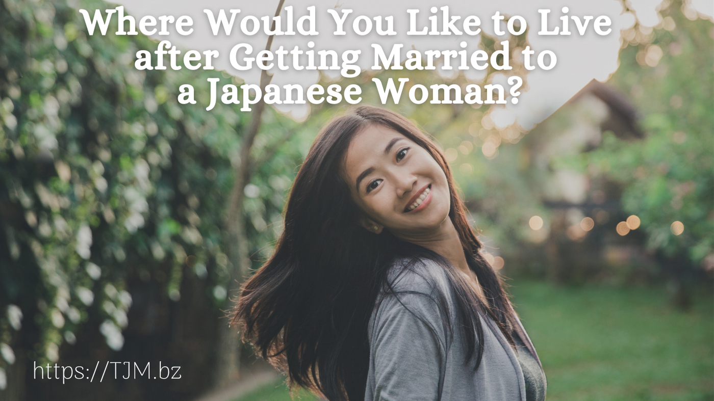 Where Would You Like to Live after Getting Married to a Japanese Woman?
